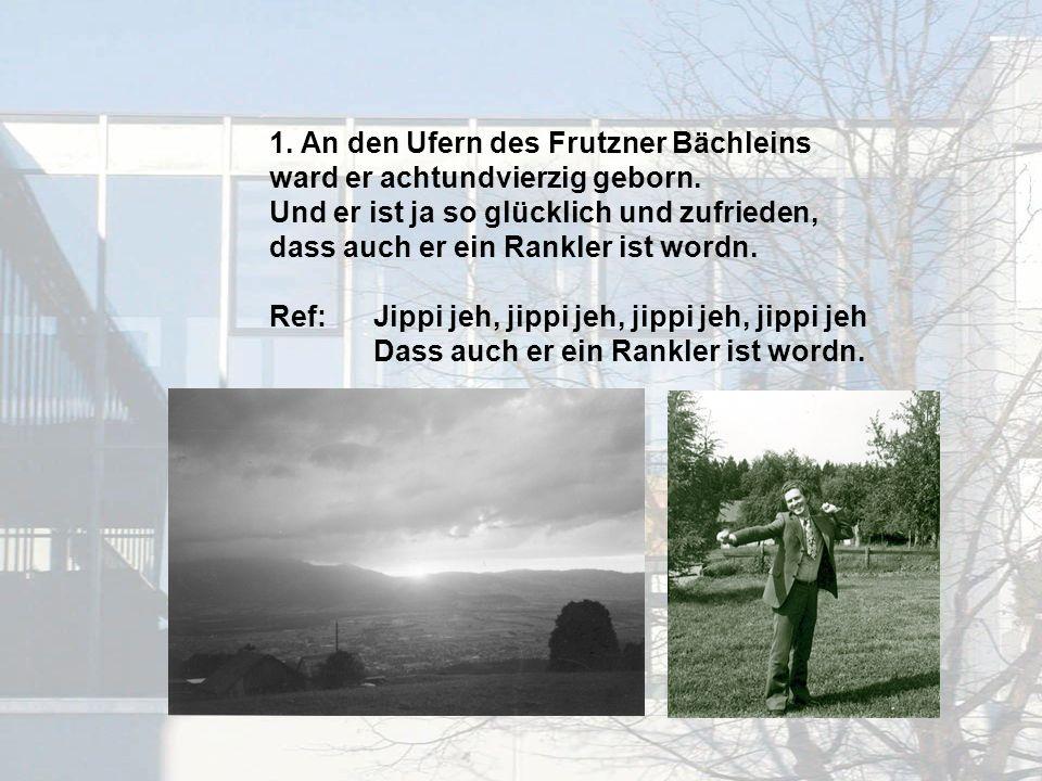 1. An den Ufern des Frutzner Bächleins ward er achtundvierzig geborn.
