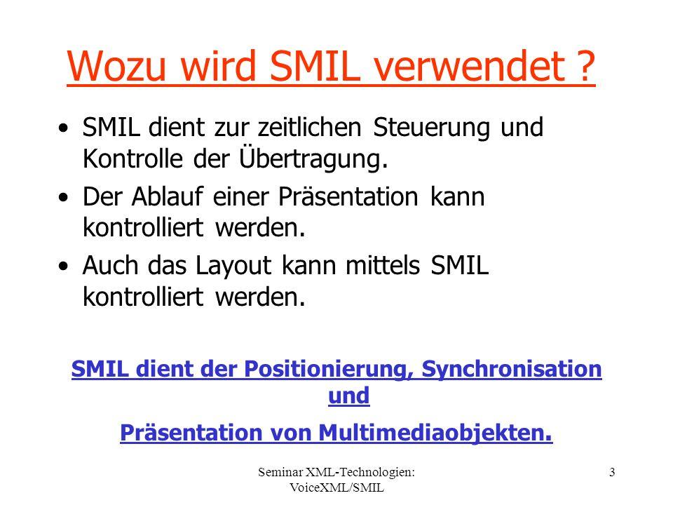 Seminar XML-Technologien: VoiceXML/SMIL 14 Synchronisationselemente Audio Video 0s7s15s 30s logo1.mov gong.wav logo1.mov Das Element: Bewirkt, dass Medienobjekte explizit nacheinander präsentiert werden.