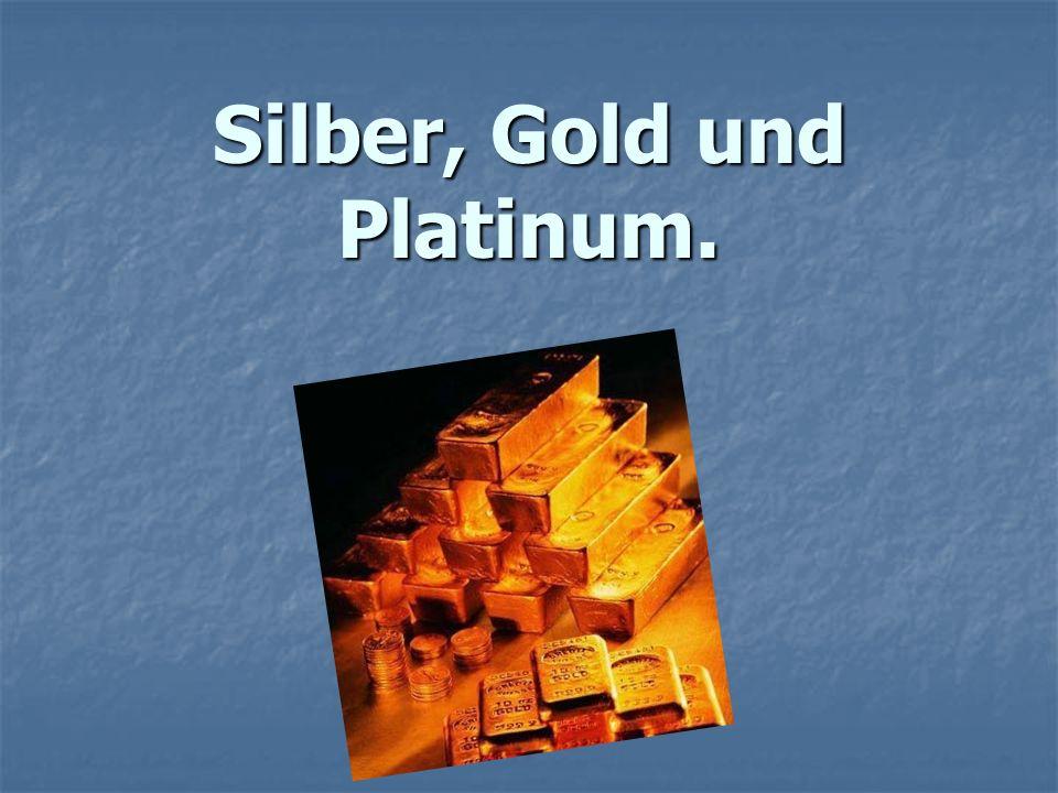Silber, Gold und Platinum.