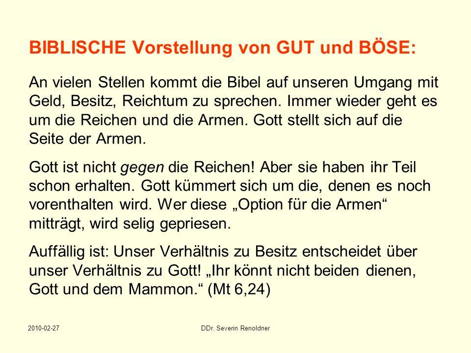 2010-02-27DDr. Severin Renoldner BIBLISCHE Vorstellung von GUT und BÖSE: An vielen Stellen kommt die Bibel auf unseren Umgang mit Geld, Besitz, Reicht