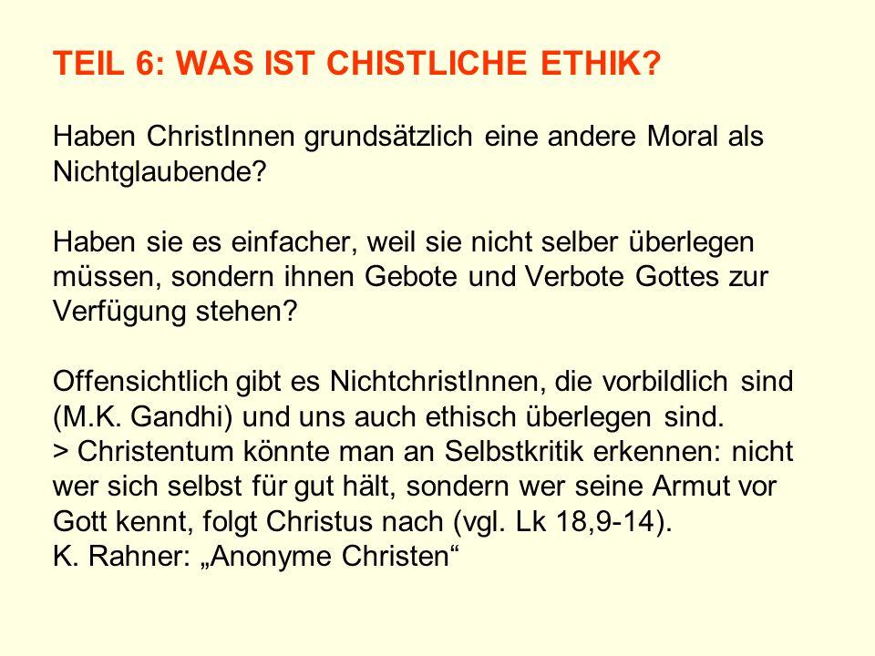 TEIL 6: WAS IST CHISTLICHE ETHIK? Haben ChristInnen grundsätzlich eine andere Moral als Nichtglaubende? Haben sie es einfacher, weil sie nicht selber