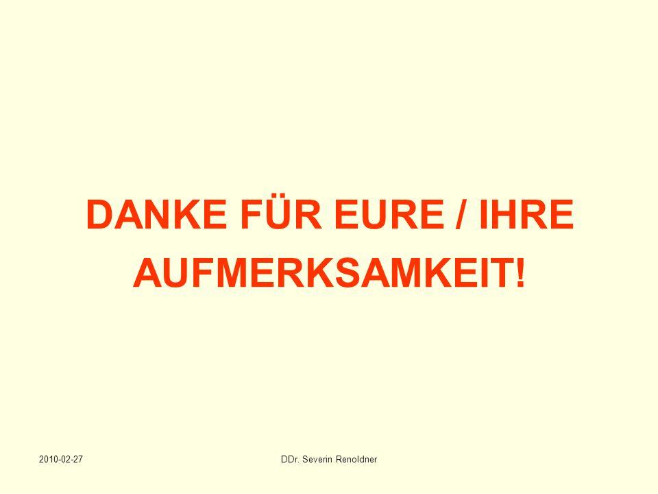 2010-02-27DDr. Severin Renoldner DANKE FÜR EURE / IHRE AUFMERKSAMKEIT!