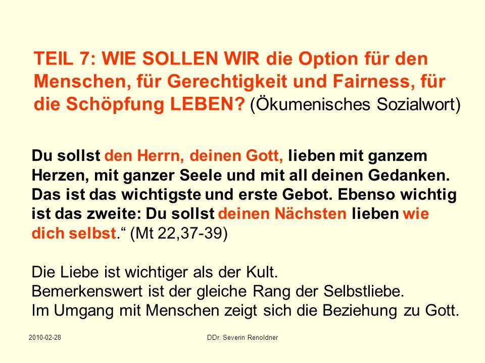 2010-02-28DDr. Severin Renoldner TEIL 7: WIE SOLLEN WIR die Option für den Menschen, für Gerechtigkeit und Fairness, für die Schöpfung LEBEN? (Ökumeni