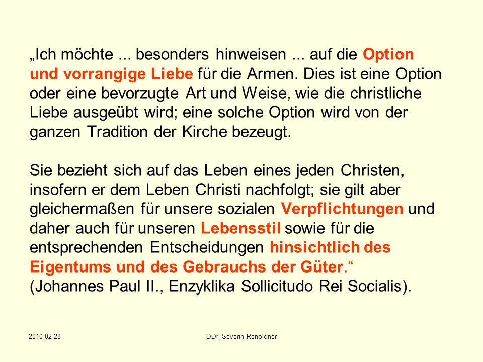 2010-02-28DDr. Severin Renoldner Ich möchte... besonders hinweisen... auf die Option und vorrangige Liebe für die Armen. Dies ist eine Option oder ein