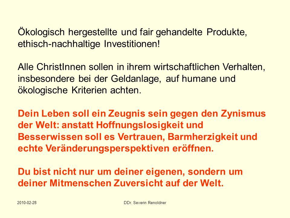 2010-02-28DDr. Severin Renoldner Ökologisch hergestellte und fair gehandelte Produkte, ethisch-nachhaltige Investitionen! Alle ChristInnen sollen in i