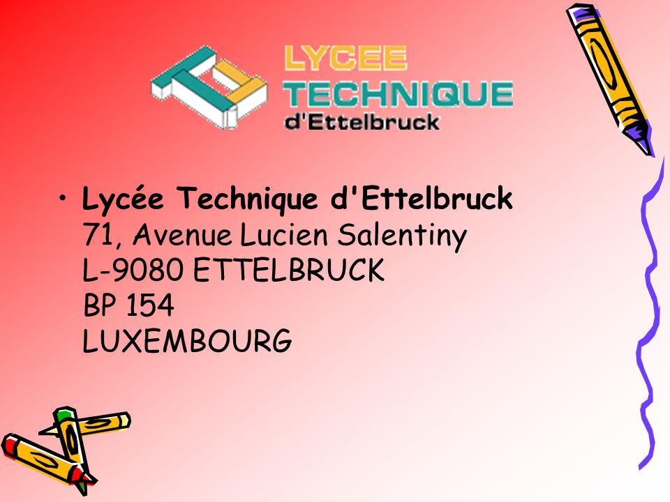 Lycée Technique d'Ettelbruck 71, Avenue Lucien Salentiny L-9080 ETTELBRUCK BP 154 LUXEMBOURG