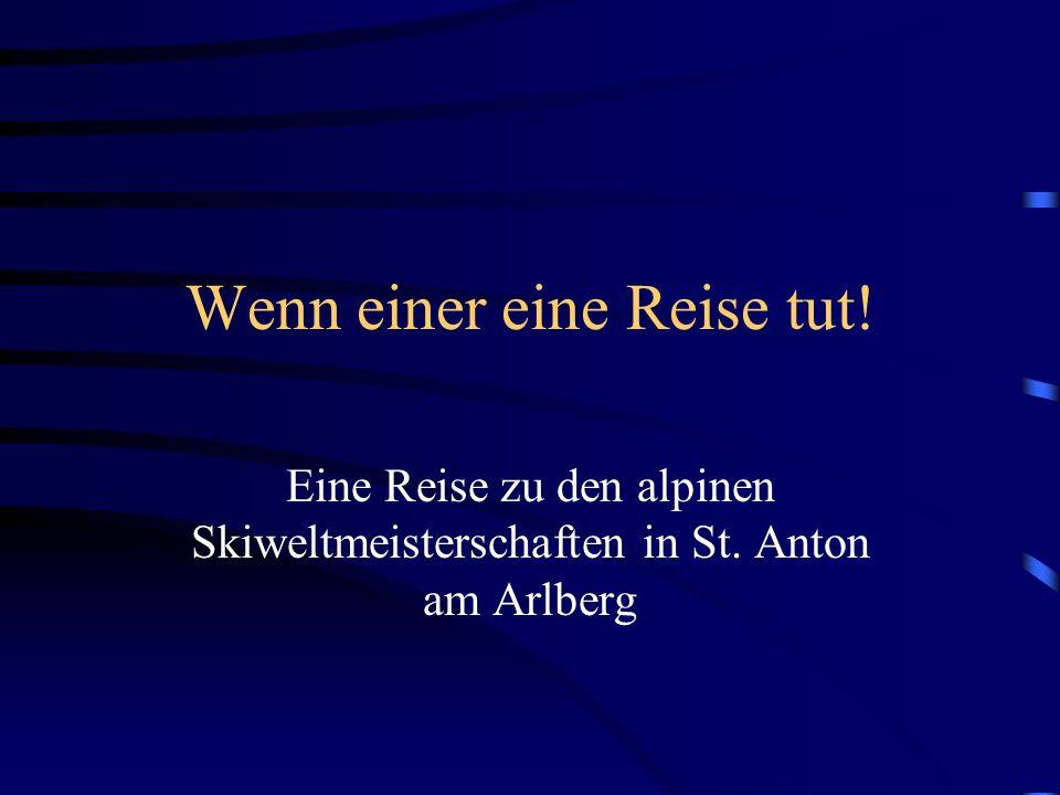 Wenn einer eine Reise tut! Eine Reise zu den alpinen Skiweltmeisterschaften in St. Anton am Arlberg