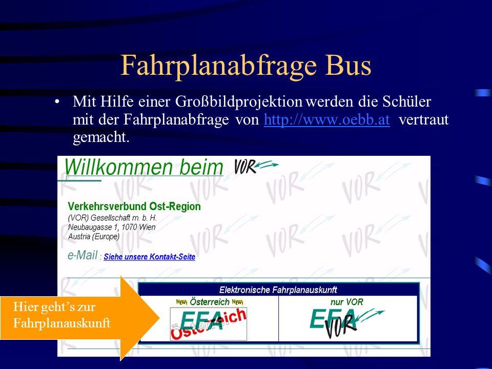 Fahrplanabfrage Bus Mit Hilfe einer Großbildprojektion werden die Schüler mit der Fahrplanabfrage von http://www.oebb.at vertraut gemacht.http://www.oebb.at Hier gehts zur Fahrplanauskunft