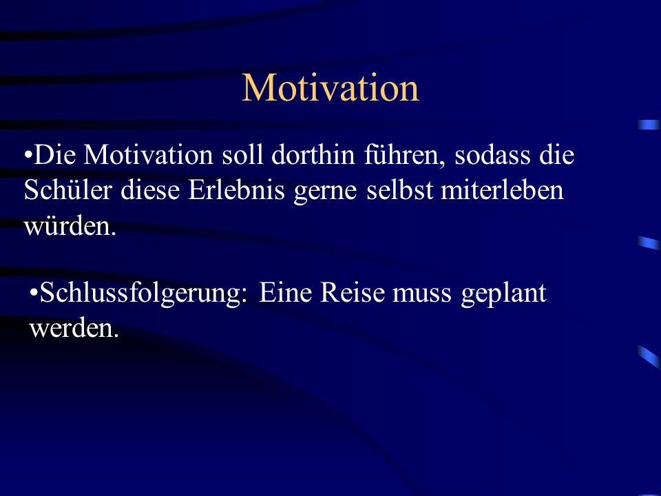 Motivation Die Motivation soll dorthin führen, sodass die Schüler diese Erlebnis gerne selbst miterleben würden.