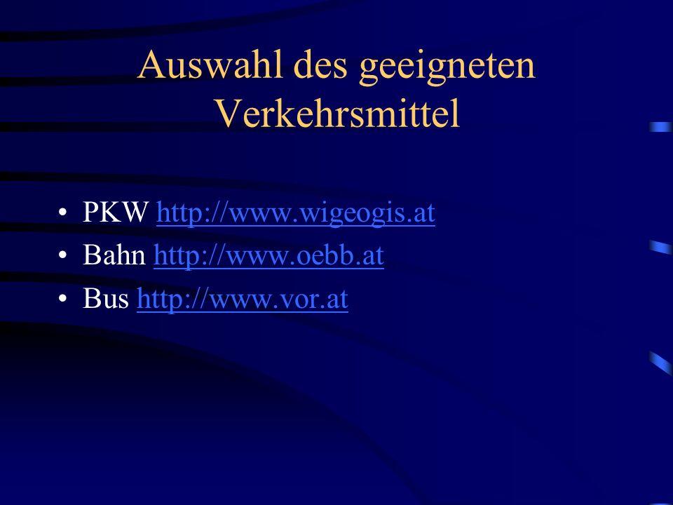 Auswahl des geeigneten Verkehrsmittel PKW http://www.wigeogis.athttp://www.wigeogis.at Bahn http://www.oebb.athttp://www.oebb.at Bus http://www.vor.athttp://www.vor.at