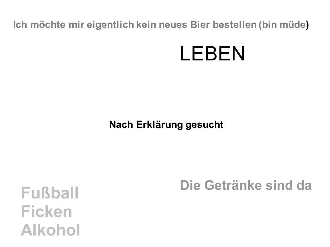 Ich möchte mir eigentlich kein neues Bier bestellen (bin müde) Fußball Ficken Alkohol Die Getränke sind da LEBEN