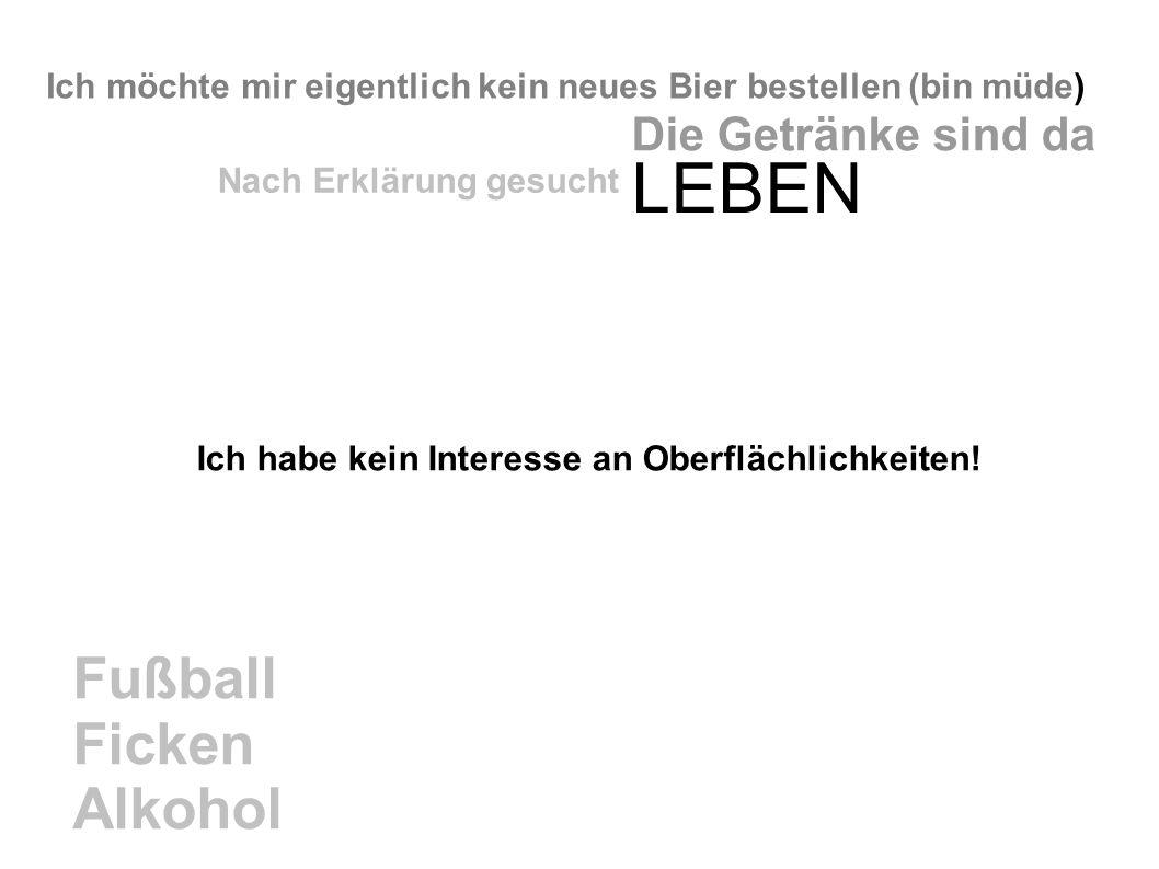 Ich möchte mir eigentlich kein neues Bier bestellen (bin müde) Fußball Ficken Alkohol Die Getränke sind da LEBEN Nach Erklärung gesucht