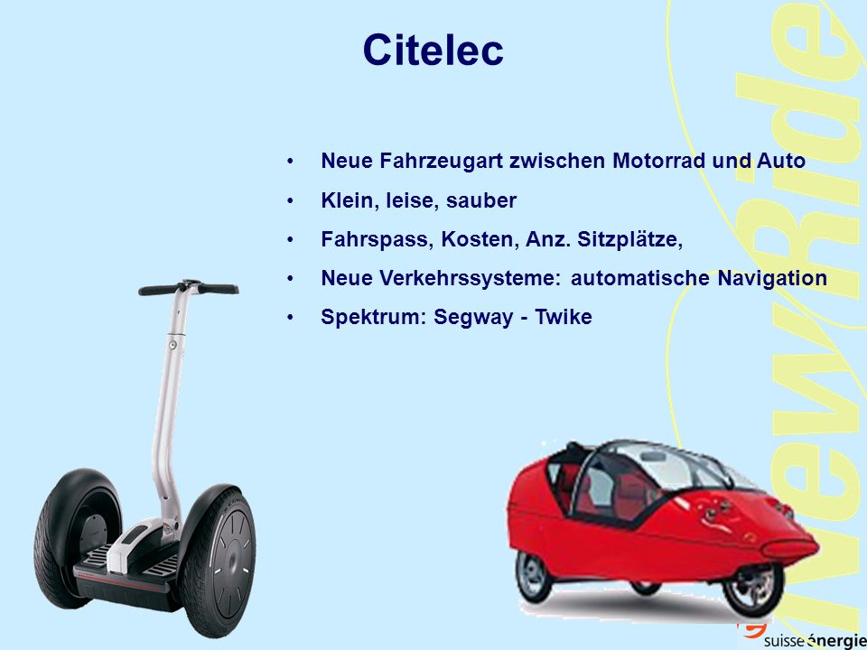 Citelec Neue Fahrzeugart zwischen Motorrad und Auto Klein, leise, sauber Fahrspass, Kosten, Anz. Sitzplätze, Neue Verkehrssysteme: automatische Naviga
