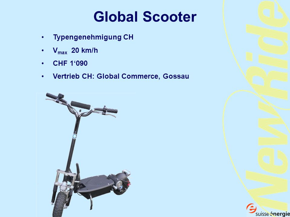 Global Scooter Typengenehmigung CH V max 20 km/h CHF 1090 Vertrieb CH: Global Commerce, Gossau