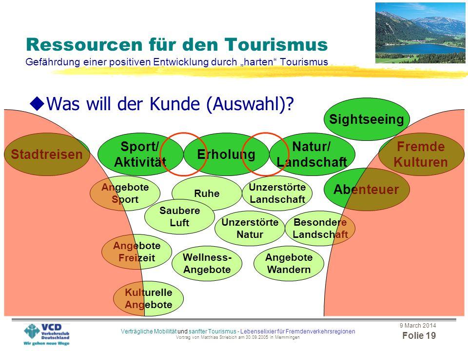 9 March 2014 Folie 18 Verträgliche Mobilität und sanfter Tourismus - Lebenselixier für Fremdenverkehrsregionen Vortrag von Matthias Striebich am 30.09