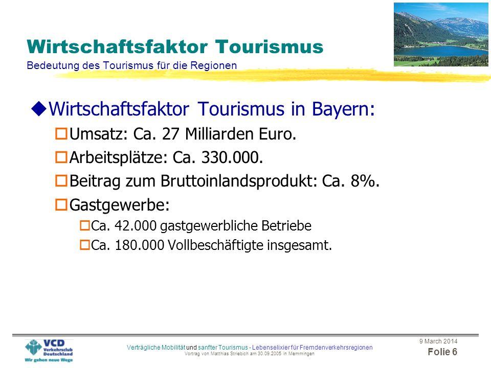9 March 2014 Folie 5 Verträgliche Mobilität und sanfter Tourismus - Lebenselixier für Fremdenverkehrsregionen Vortrag von Matthias Striebich am 30.09.