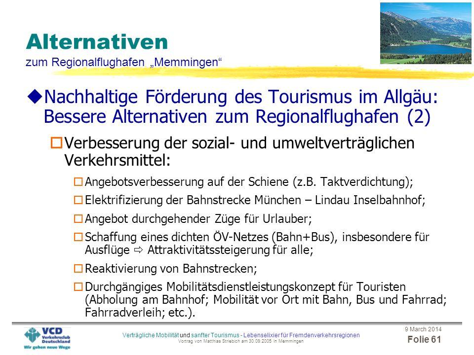 9 March 2014 Folie 60 Verträgliche Mobilität und sanfter Tourismus - Lebenselixier für Fremdenverkehrsregionen Vortrag von Matthias Striebich am 30.09