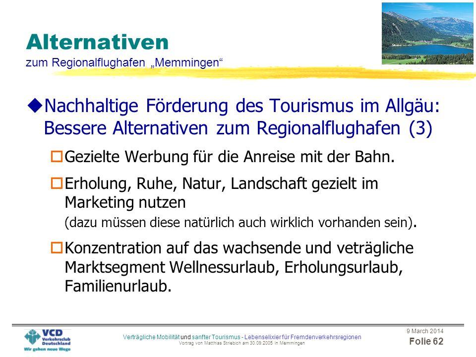 9 March 2014 Folie 61 Verträgliche Mobilität und sanfter Tourismus - Lebenselixier für Fremdenverkehrsregionen Vortrag von Matthias Striebich am 30.09