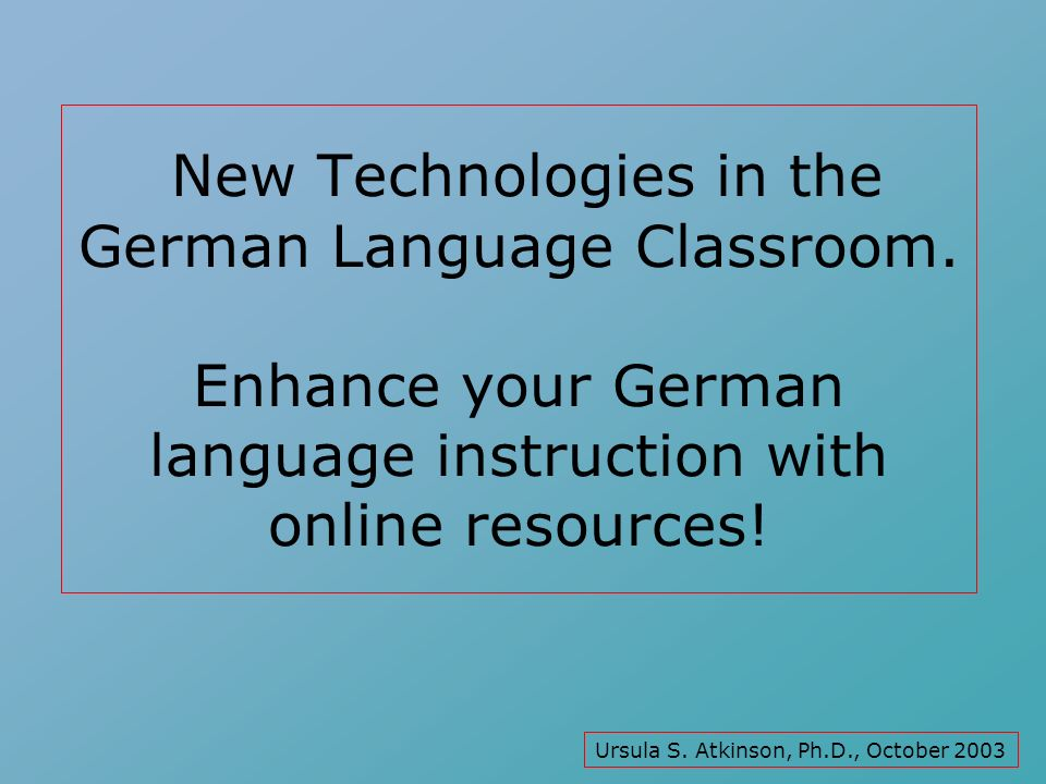 New Technologies in the German Language Classroom.