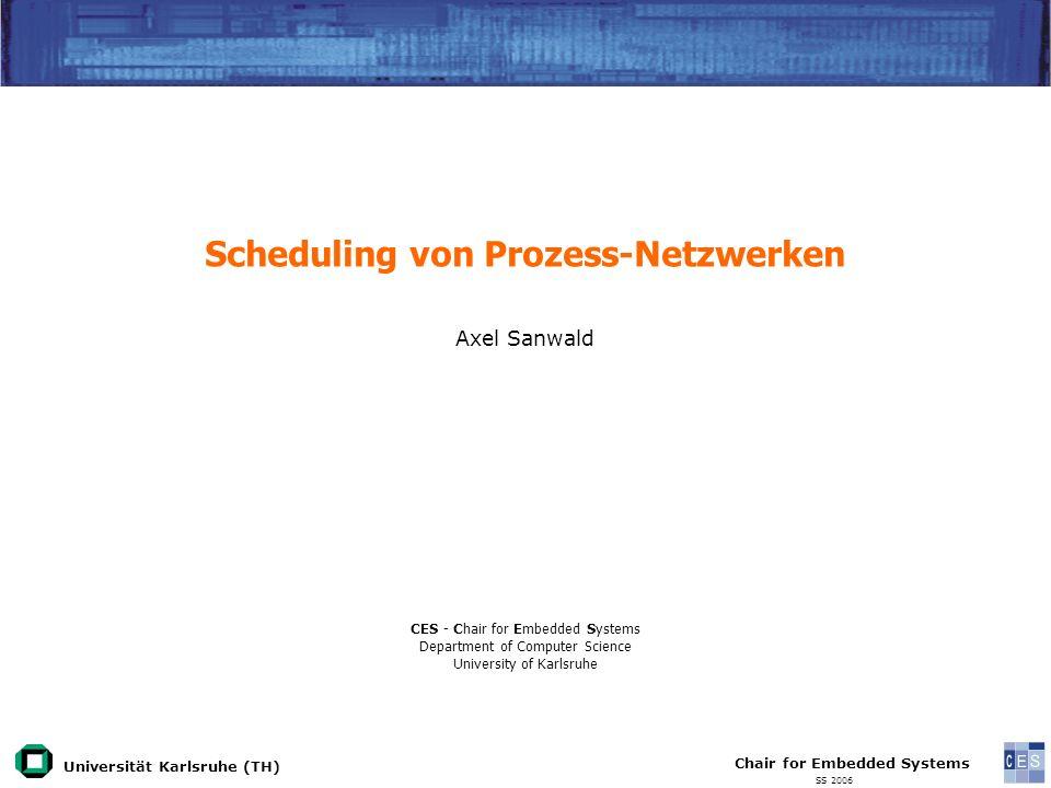 Universität Karlsruhe (TH) Eingebettete Systeme in Sensornetzwerken Axel Sanwald Chair for Embedded Systems SS 2006 12 Beispiel 1.Kanalkapazitäten entsprechend Initialzustand setzen, 2.Scheduler starten 3.Prozesse finden 4.Deadlock bei Kanal 1 beheben 5.Scheduler starten 6.Deadlock bei Kanal 3 beheben P2 P1 P3 P4 3311 1111 1 1 k=0 k=1 k=0k=3 Prozess Bereit Verklemmt Blockiert