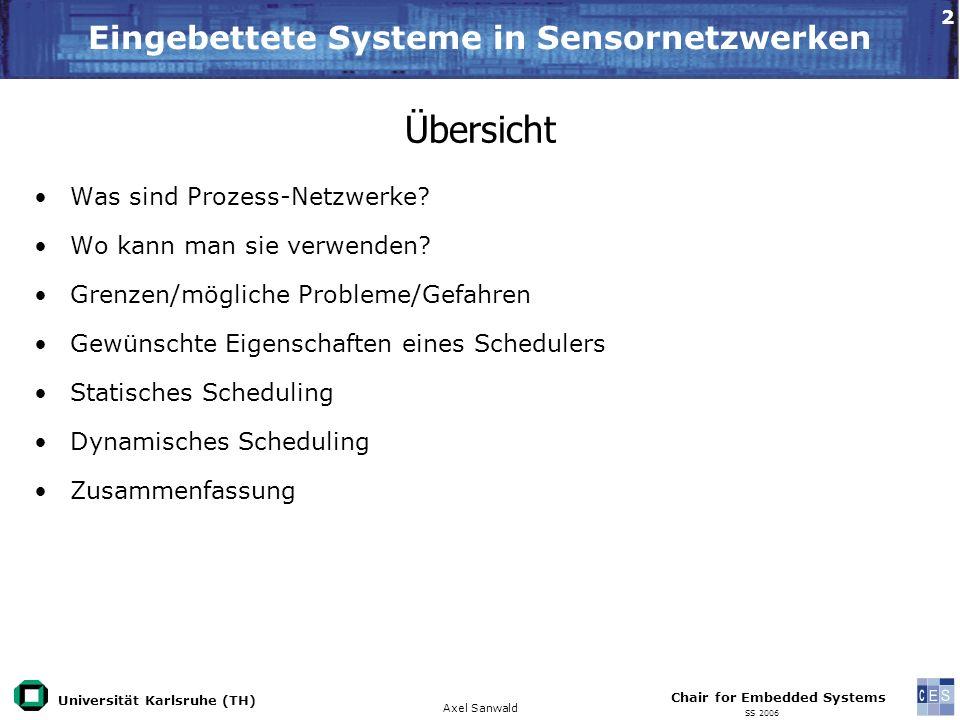 Universität Karlsruhe (TH) Eingebettete Systeme in Sensornetzwerken Axel Sanwald Chair for Embedded Systems SS 2006 2 Übersicht Was sind Prozess-Netzw