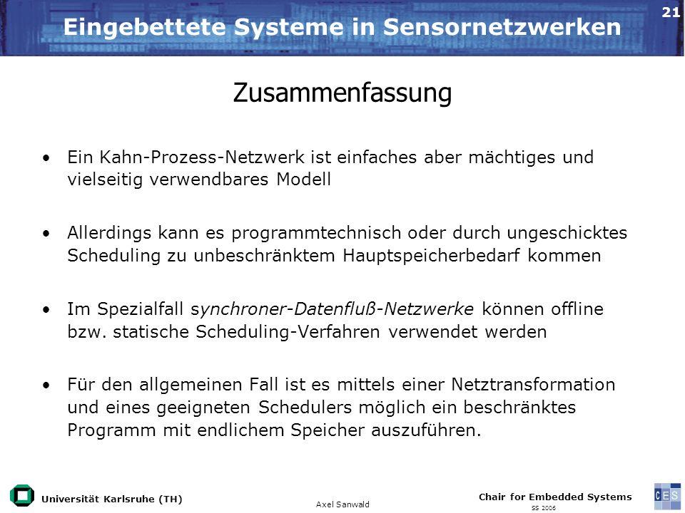 Universität Karlsruhe (TH) Eingebettete Systeme in Sensornetzwerken Axel Sanwald Chair for Embedded Systems SS 2006 21 Zusammenfassung Ein Kahn-Prozes
