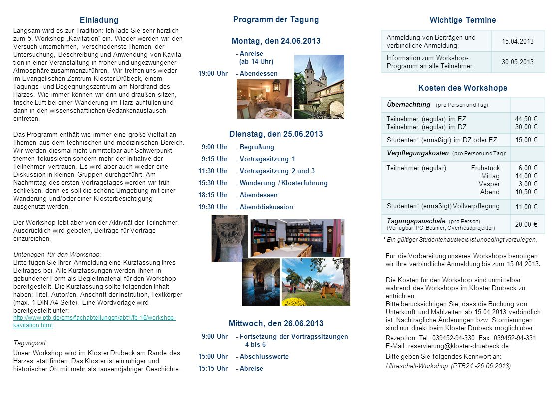 Programm der Tagung Montag, den 24.06.2013 - Anreise (ab 14 Uhr) 19:00 Uhr - Abendessen Dienstag, den 25.06.2013 09:00 Uhr - Begrüßung 09:15 Uhr- Vort