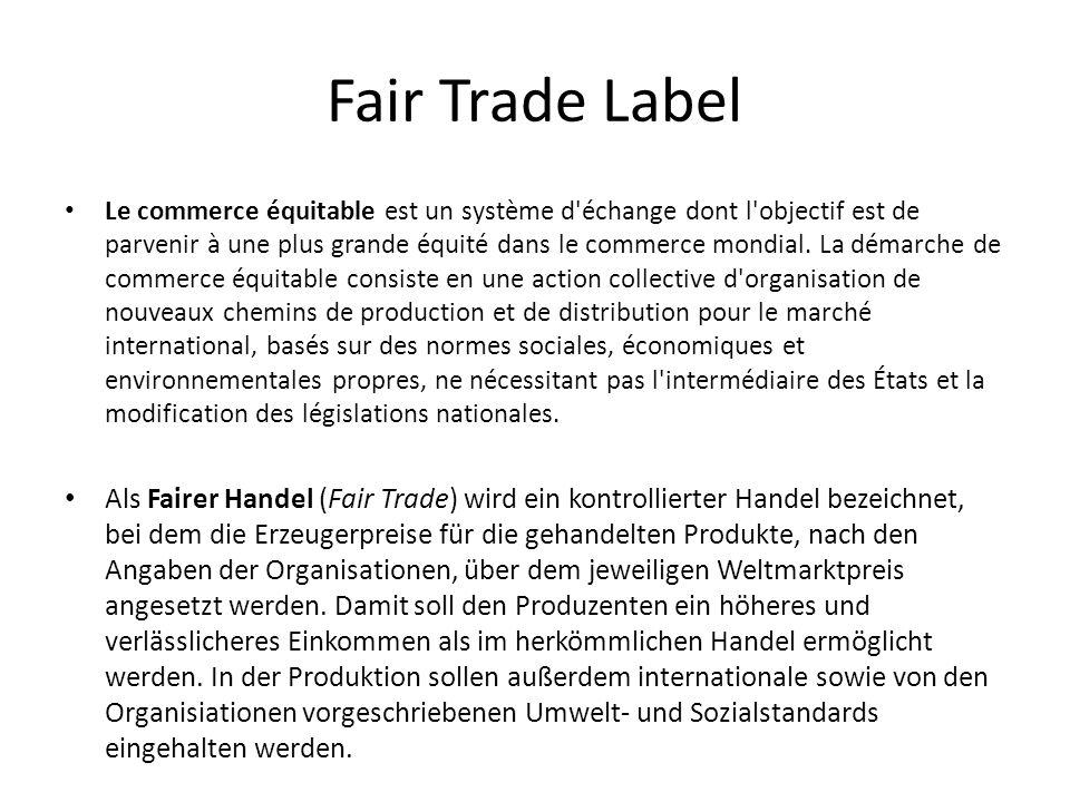 Fair Trade Label Le commerce équitable est un système d échange dont l objectif est de parvenir à une plus grande équité dans le commerce mondial.