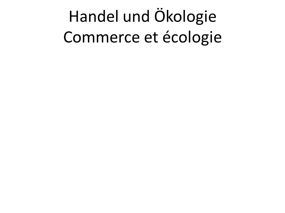 Handel und Ökologie Commerce et écologie