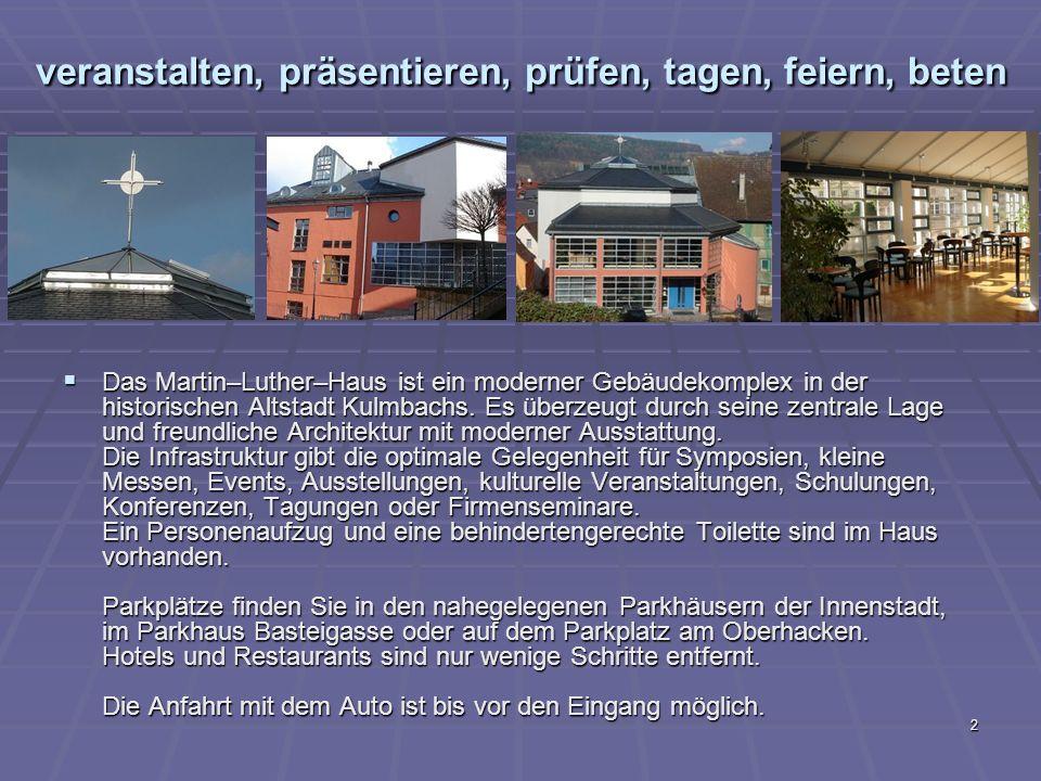 2 veranstalten, präsentieren, prüfen, tagen, feiern, beten Das Martin–Luther–Haus ist ein moderner Gebäudekomplex in der historischen Altstadt Kulmbachs.
