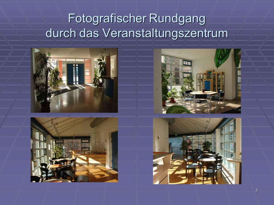 3 Fotografischer Rundgang durch das Veranstaltungszentrum