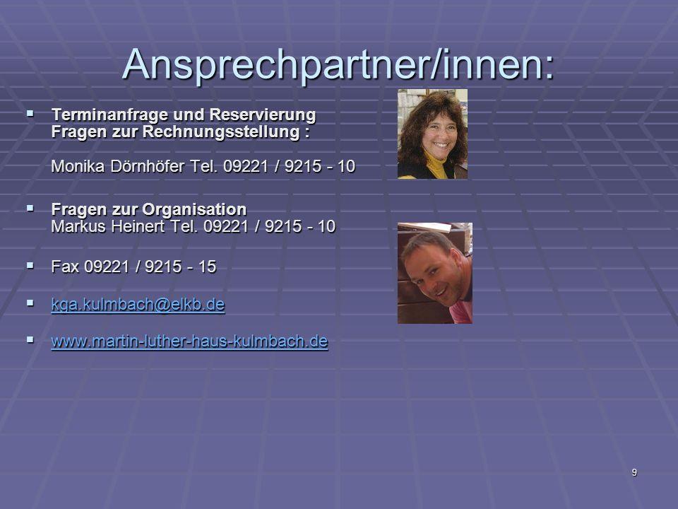 9 Ansprechpartner/innen: Terminanfrage und Reservierung Fragen zur Rechnungsstellung : Monika Dörnhöfer Tel.