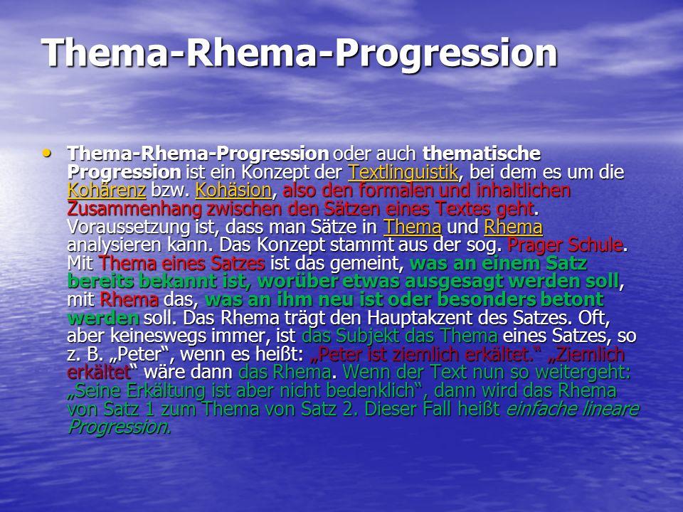 Thema-Rhema-Progression Thema-Rhema-Progression oder auch thematische Progression ist ein Konzept der Textlinguistik, bei dem es um die Kohärenz bzw.