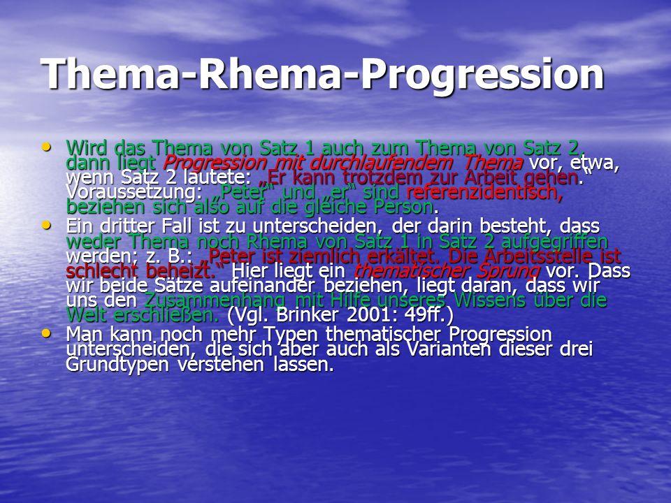 Thema-Rhema-Progression Wird das Thema von Satz 1 auch zum Thema von Satz 2, dann liegt Progression mit durchlaufendem Thema vor, etwa, wenn Satz 2 la