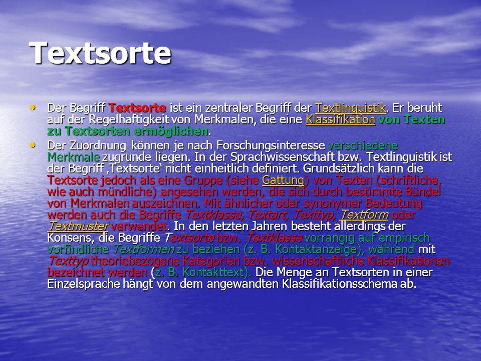 Textsorte Der Begriff Textsorte ist ein zentraler Begriff der Textlinguistik. Er beruht auf der Regelhaftigkeit von Merkmalen, die eine Klassifikation
