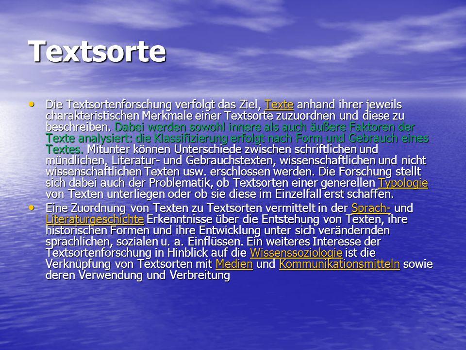 Textsorte Die Textsortenforschung verfolgt das Ziel, Texte anhand ihrer jeweils charakteristischen Merkmale einer Textsorte zuzuordnen und diese zu be