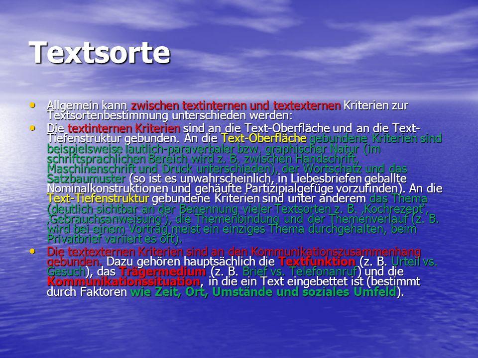 Textsorte Allgemein kann zwischen textinternen und textexternen Kriterien zur Textsortenbestimmung unterschieden werden: Allgemein kann zwischen texti