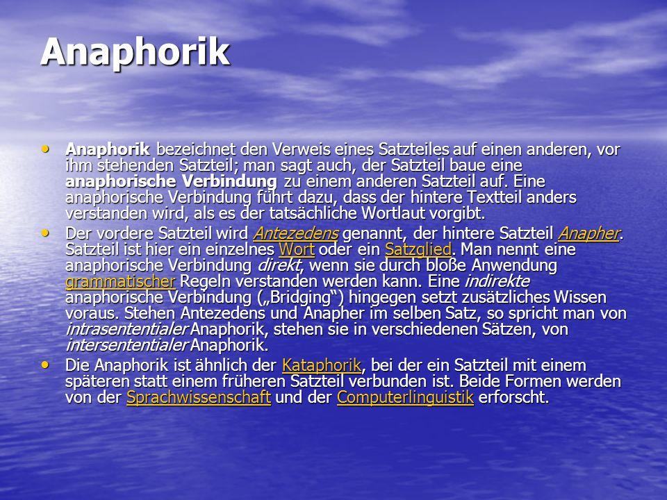 Anaphorik Anaphorik bezeichnet den Verweis eines Satzteiles auf einen anderen, vor ihm stehenden Satzteil; man sagt auch, der Satzteil baue eine anaph