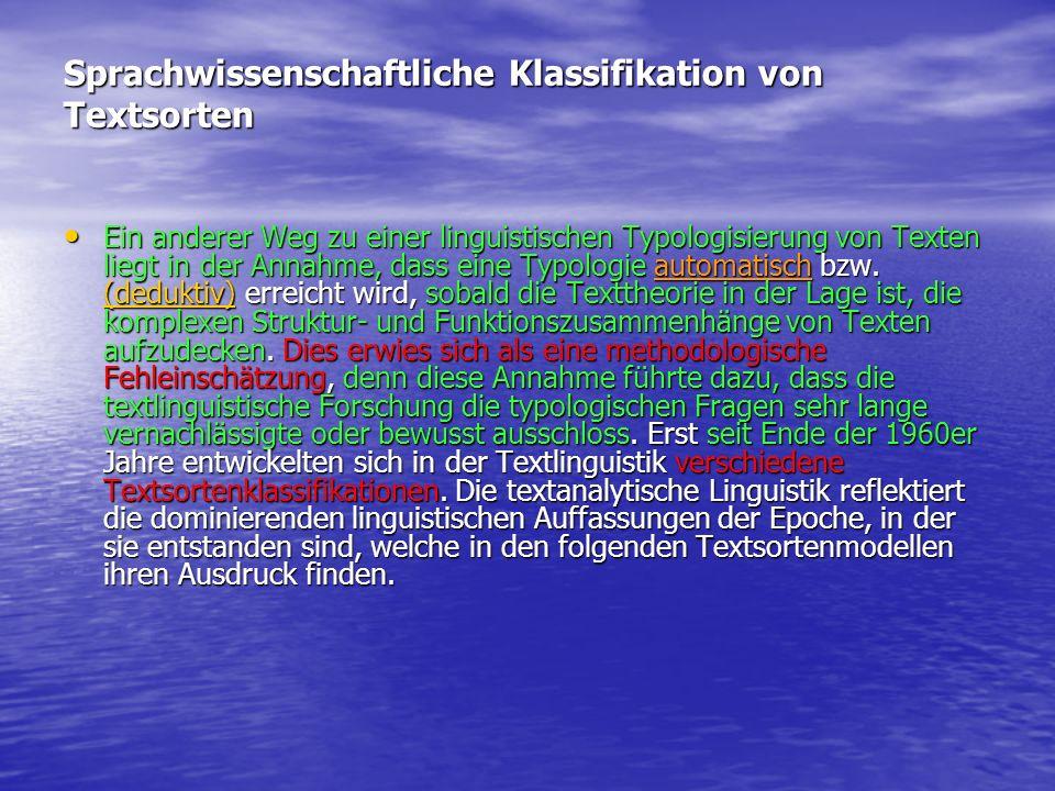 Sprachwissenschaftliche Klassifikation von Textsorten Ein anderer Weg zu einer linguistischen Typologisierung von Texten liegt in der Annahme, dass ei