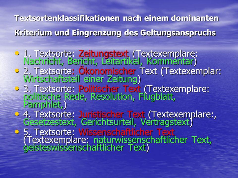 Textsortenklassifikationen nach einem dominanten Kriterium und Eingrenzung des Geltungsanspruchs 1. Textsorte: Zeitungstext (Textexemplare: Nachricht,