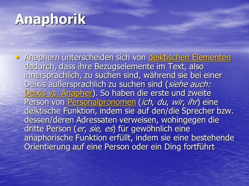 Anaphorik Anaphern unterscheiden sich von deiktischen Elementen dadurch, dass ihre Bezugselemente im Text, also innersprachlich, zu suchen sind, währe