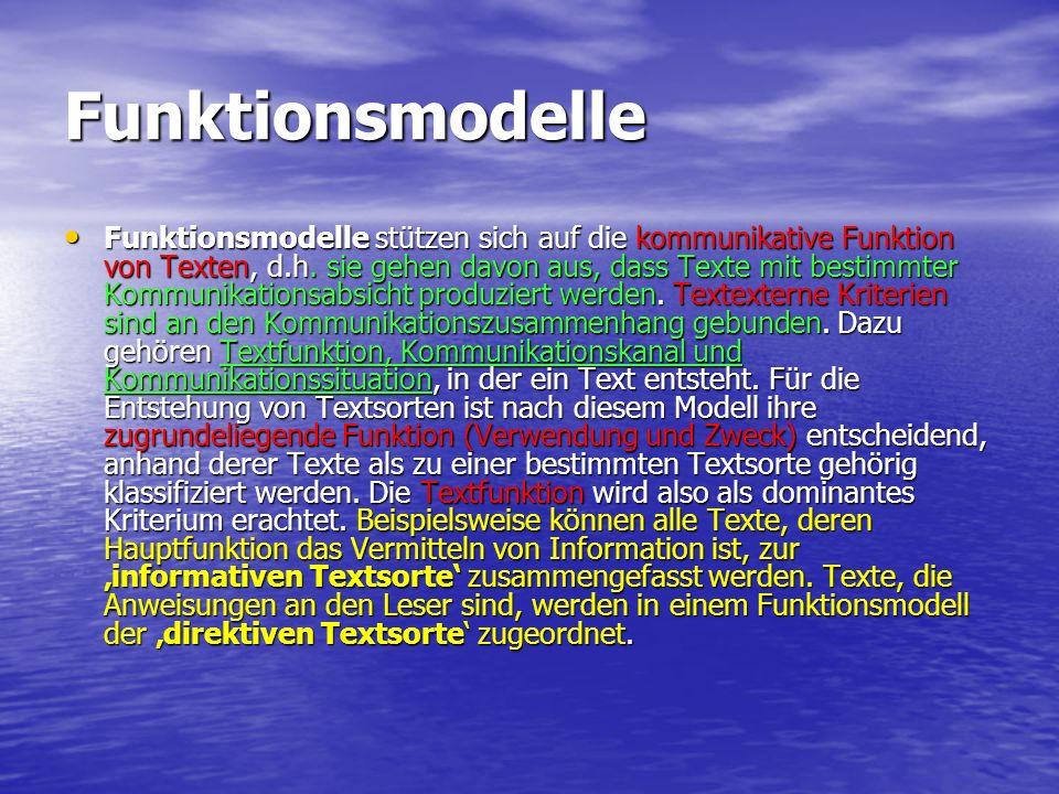 Funktionsmodelle Funktionsmodelle stützen sich auf die kommunikative Funktion von Texten, d.h. sie gehen davon aus, dass Texte mit bestimmter Kommunik