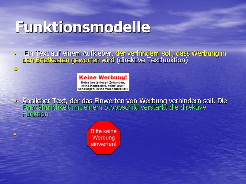 Funktionsmodelle Ein Text auf einem Aufkleber, der verhindern soll, dass Werbung in den Briefkasten geworfen wird (direktive Textfunktion) Ein Text au