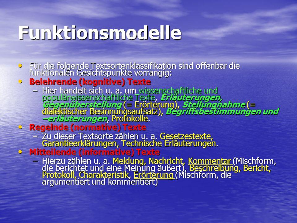 Funktionsmodelle Belehrende (kognitive) Texte Belehrende (kognitive) Texte –Hier handelt sich u. a. um wissenschaftliche und populärwissenschaftliche