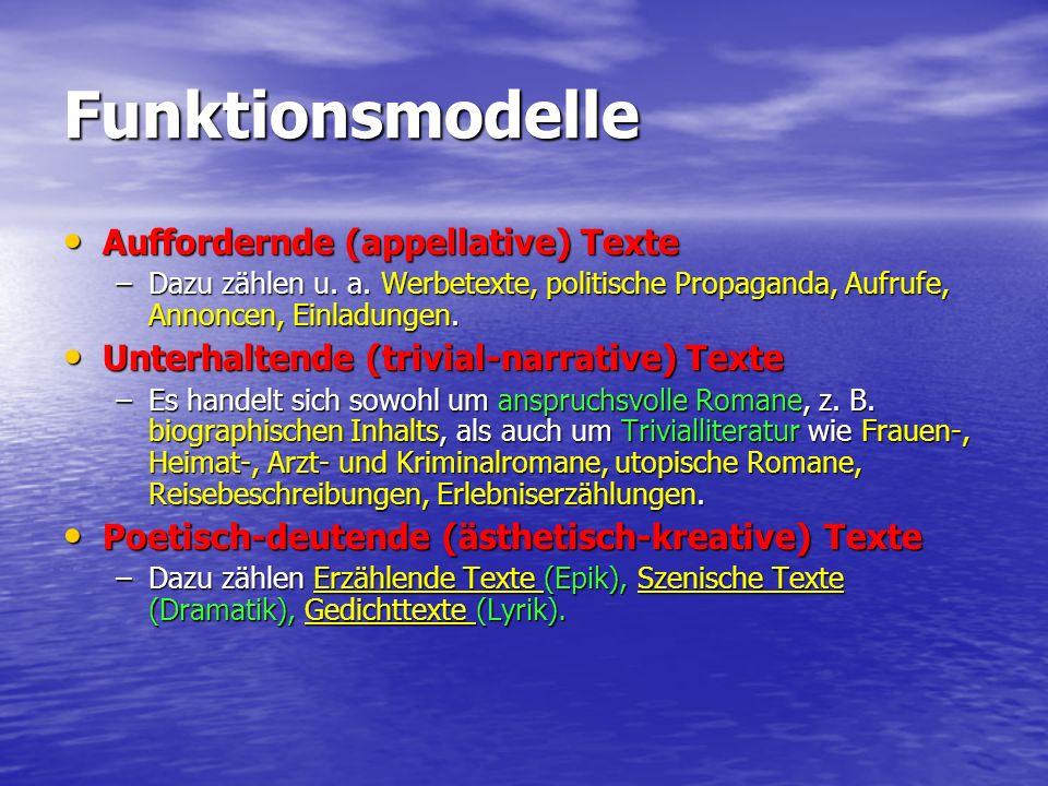 Funktionsmodelle Auffordernde (appellative) Texte Auffordernde (appellative) Texte –Dazu zählen u. a. Werbetexte, politische Propaganda, Aufrufe, Anno
