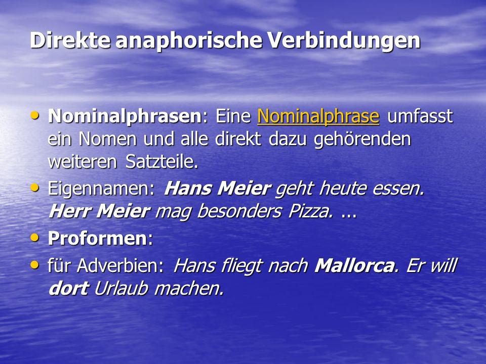 Direkte anaphorische Verbindungen Nominalphrasen: Eine Nominalphrase umfasst ein Nomen und alle direkt dazu gehörenden weiteren Satzteile. Nominalphra