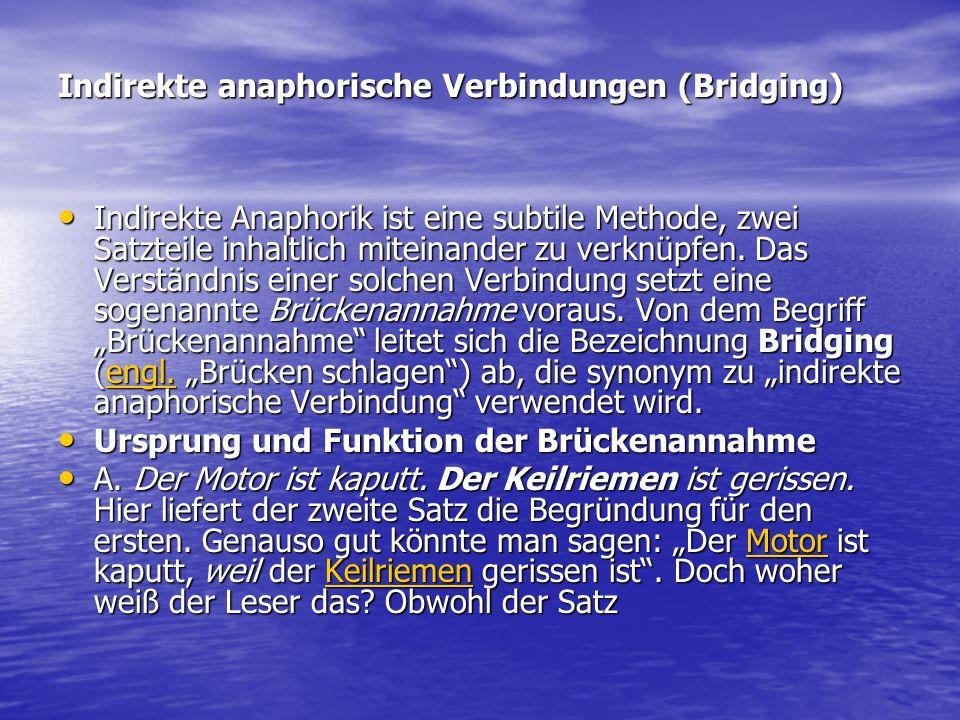 Indirekte anaphorische Verbindungen (Bridging) Indirekte Anaphorik ist eine subtile Methode, zwei Satzteile inhaltlich miteinander zu verknüpfen. Das