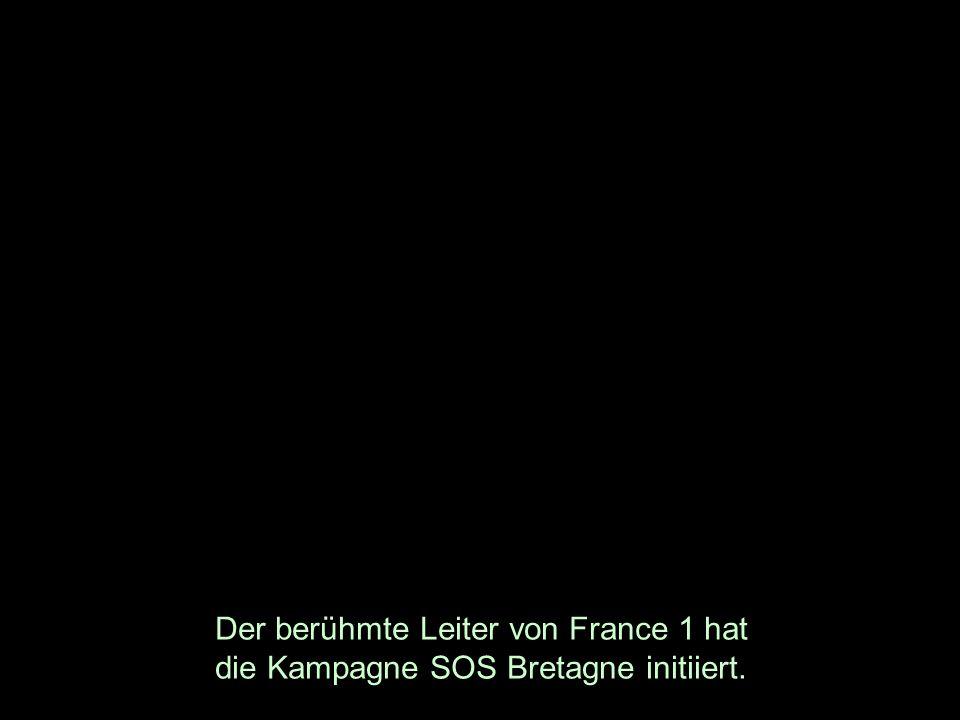 Der berühmte Leiter von France 1 hat die Kampagne SOS Bretagne initiiert.