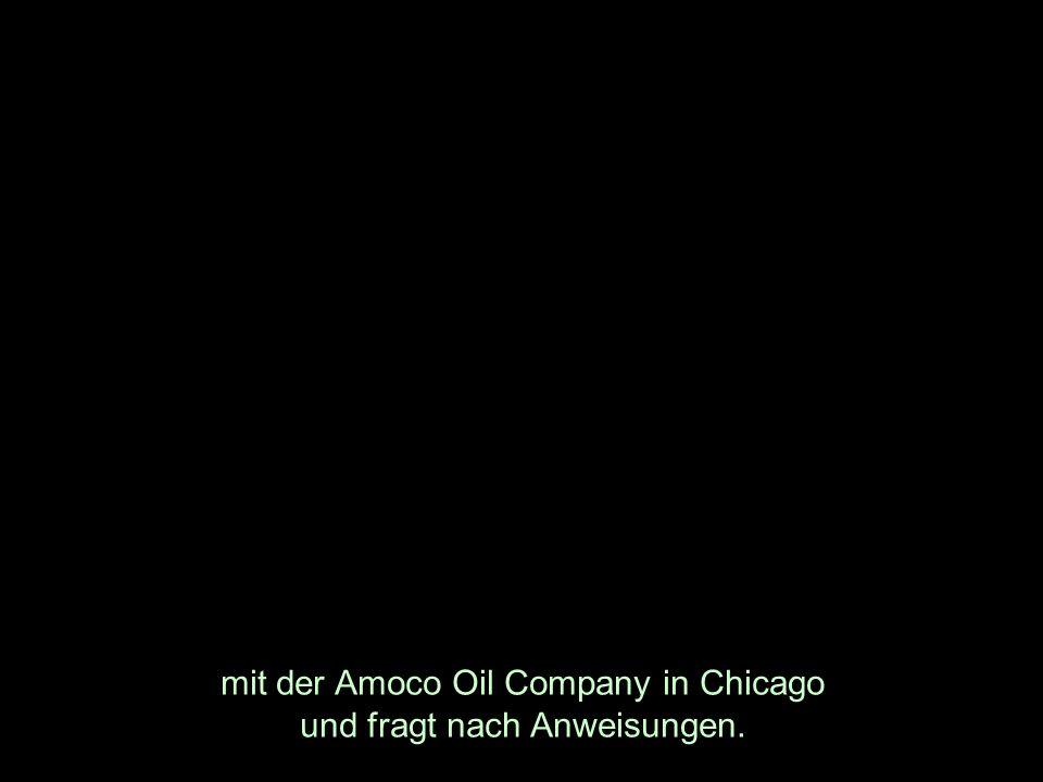 mit der Amoco Oil Company in Chicago und fragt nach Anweisungen.