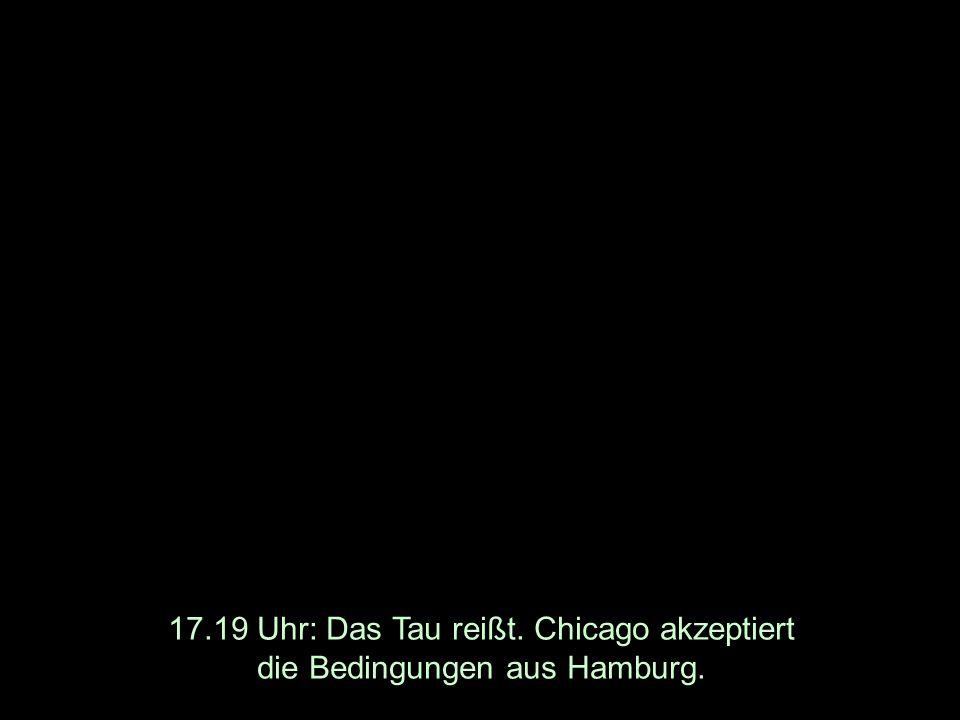17.19 Uhr: Das Tau reißt. Chicago akzeptiert die Bedingungen aus Hamburg.